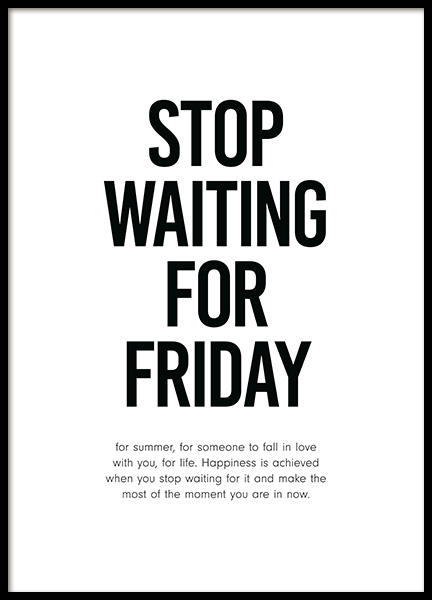 Stop Waiting for Friday Juliste ryhmässä Julisteet  / Tekstitaulut @ Desenio AB (12001)
