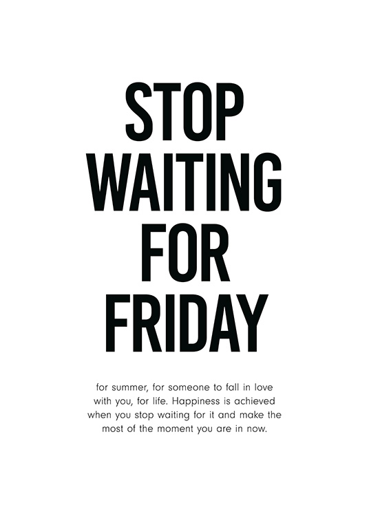 Stop Waiting for Friday Juliste / Tekstitaulut Osoitteessa Desenio ab (12001)