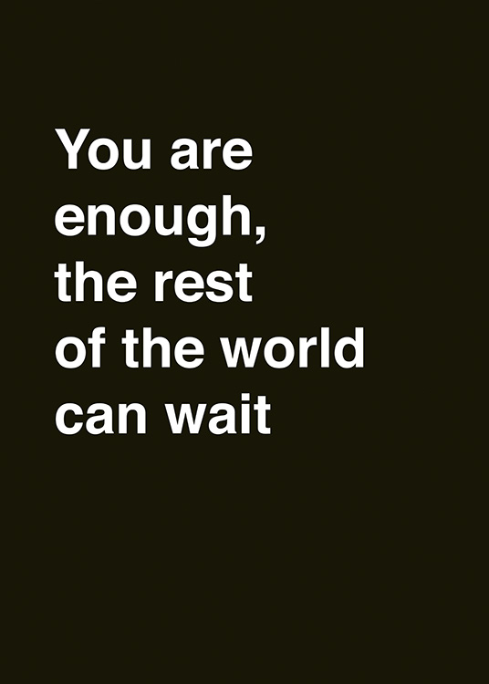 "– Mustavalkoinen tekstijuliste sitaatilla ""You are enough, the rest of the world can wait"""